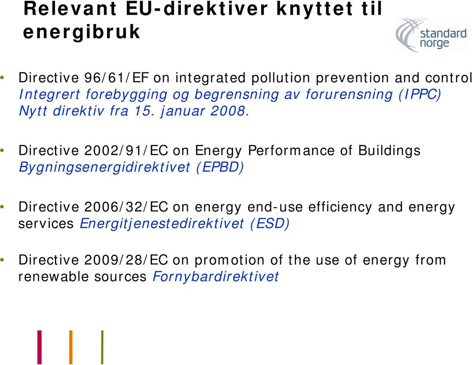 Directive 2002/91/EC on Energy Performance of Buildings Bygningsenergidirektivet (EPBD) Directive 2006/32/EC on energy