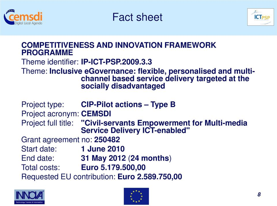 "Project type: CIP-Pilot actions Type B Project acronym: CEMSDI Project full title: ""Civil-servants Empowerment for Multi-media Service"