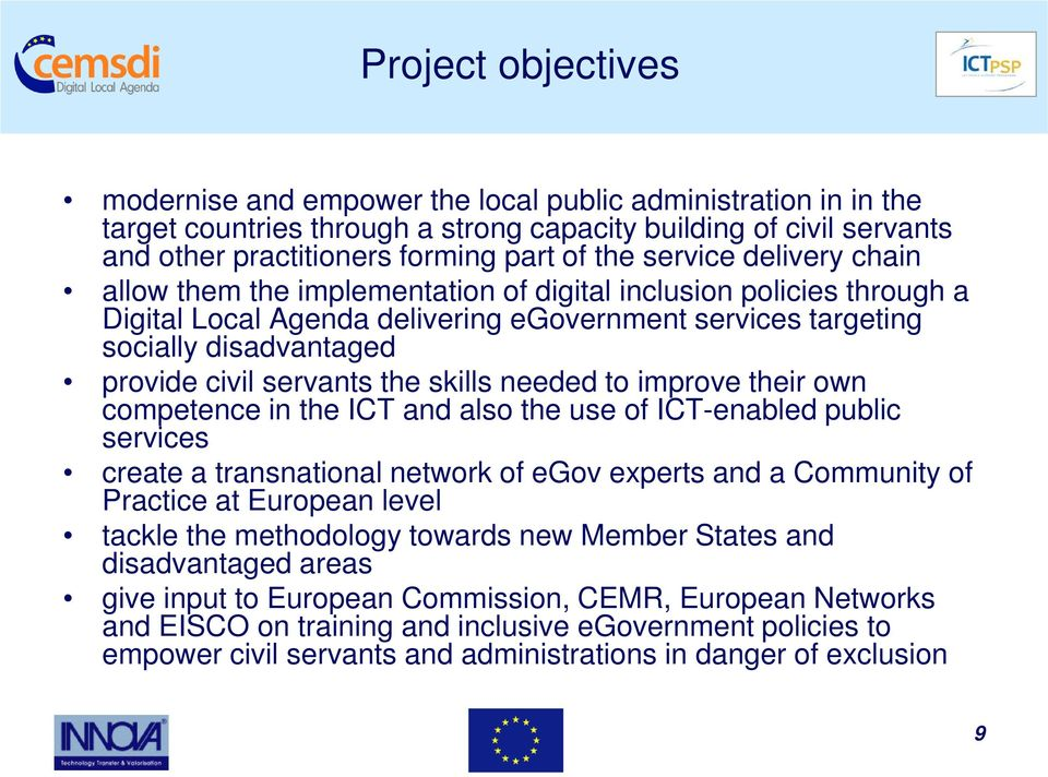 servants the skills needed to improve their own competence in the ICT and also the use of ICT-enabled public services create a transnational network of egov experts and a Community of Practice at