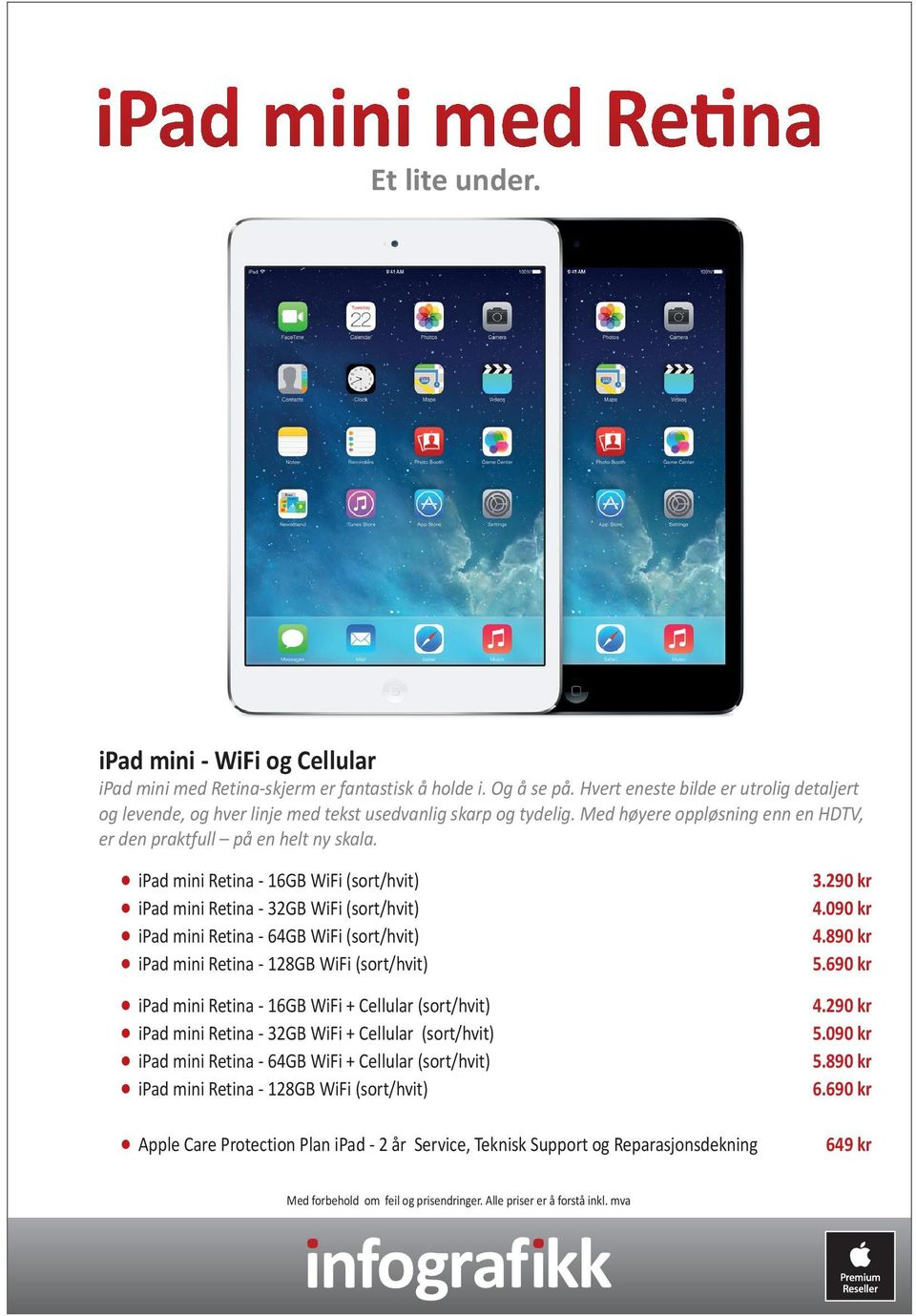ipad mini Retina - 16GB WiFi (sort/hvit) ipad mini Retina - 32GB WiFi (sort/hvit) ipad mini Retina - 64GB WiFi (sort/hvit) ipad mini Retina - 128GB WiFi (sort/hvit) ipad mini Retina - 16GB WiFi +