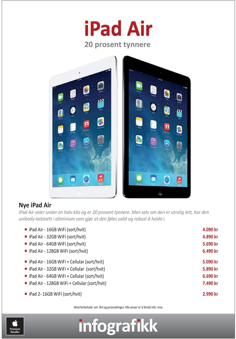 ipad Air - 16GB WiFi (sort/hvit) ipad Air - 32GB WiFi (sort/hvit) ipad Air - 64GB WiFi (sort/hvit) ipad Air - 128GB WiFi (sort/hvit) ipad Air - 16GB WiFi +