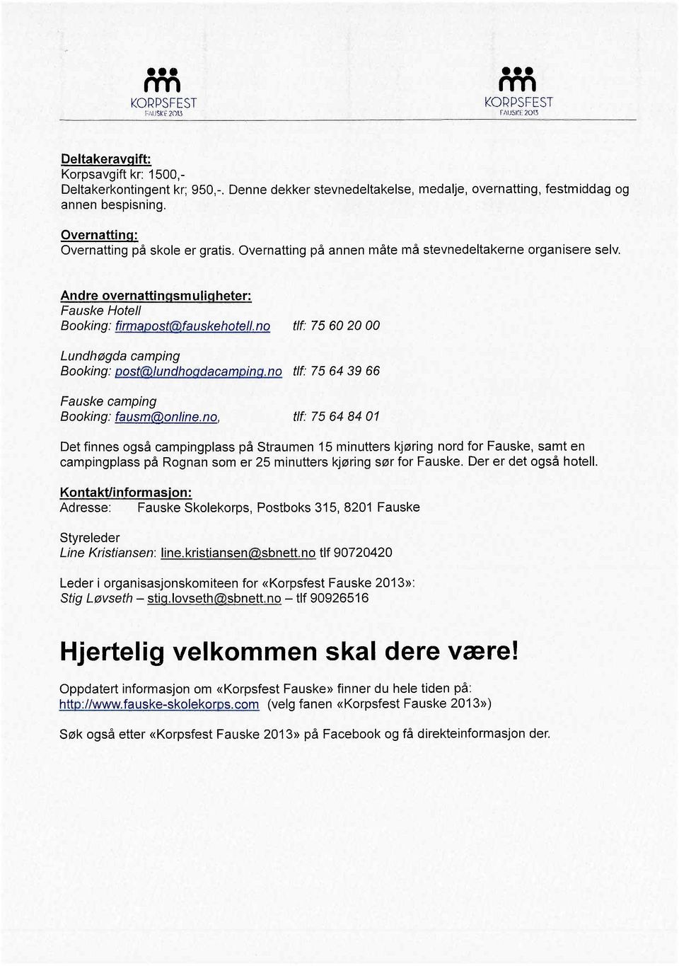 "Andre overnattingsmuligheter: Fauske Hotell Booking: firmapost(âfauskehotell.no tlf"" 75 60 20 00 Lundhøgda camping Booking: post(âlundhogdacamping."