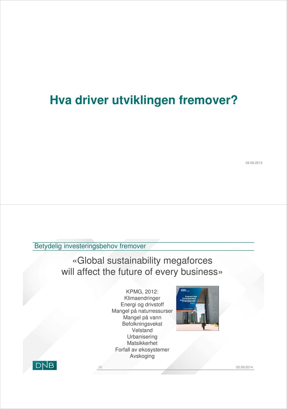 affect the future of every business» KPMG, 2012: Klimaendringer Energi og drivstoff
