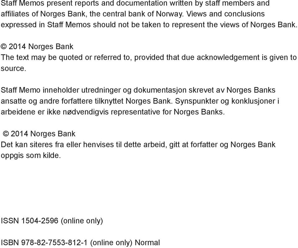 2014 Norges Bank The text may be quoted or referred to, provided that due acknowledgement is given to source.