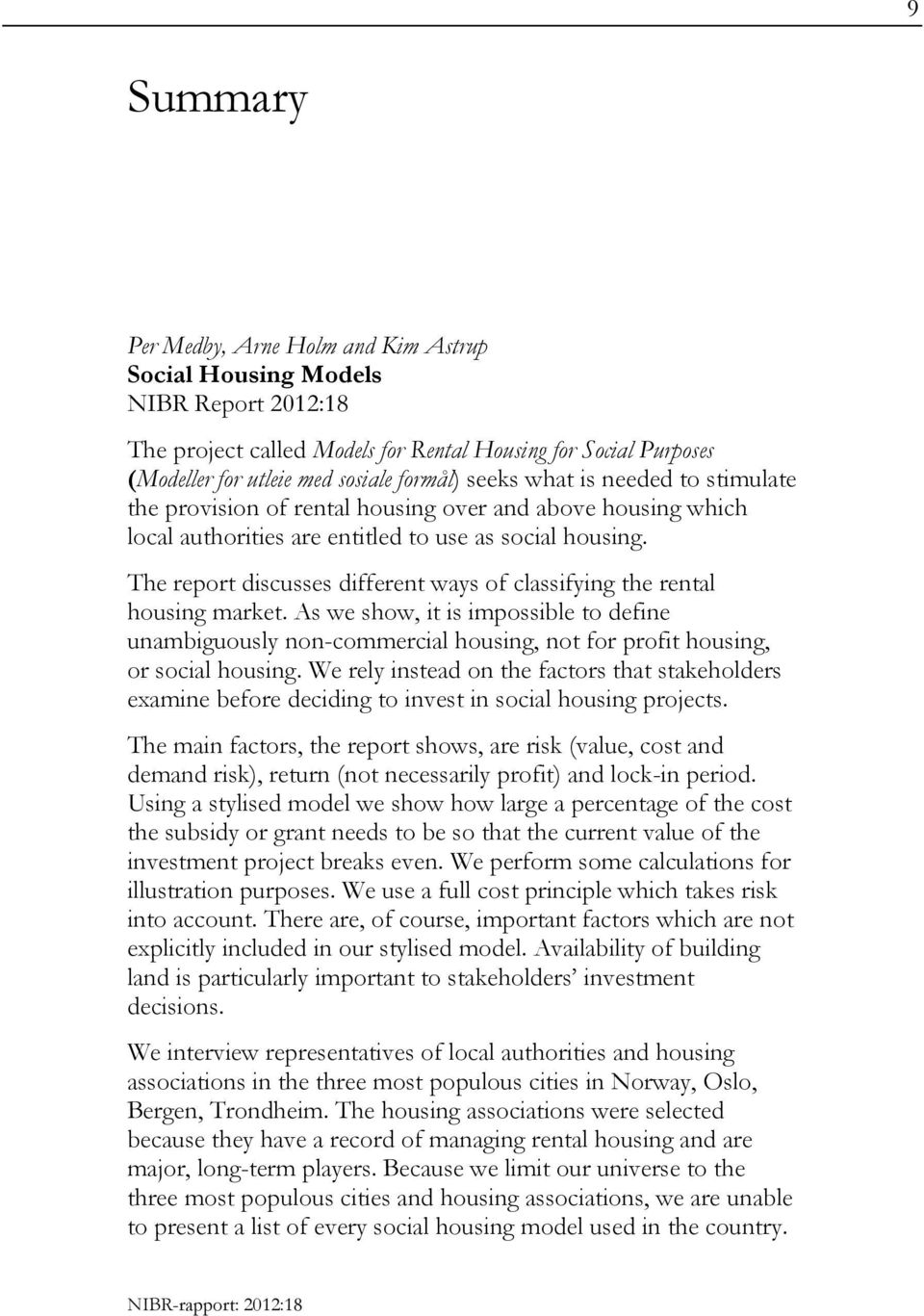 The report discusses different ways of classifying the rental housing market. As we show, it is impossible to define unambiguously non-commercial housing, not for profit housing, or social housing.