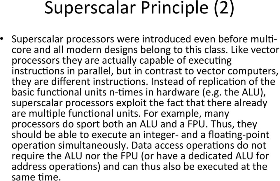 Instead of replicawon of the basic funcwonal units n- Wmes in hardware (e.g. the ALU), superscalar processors exploit the fact that there already are mulwple funcwonal units.