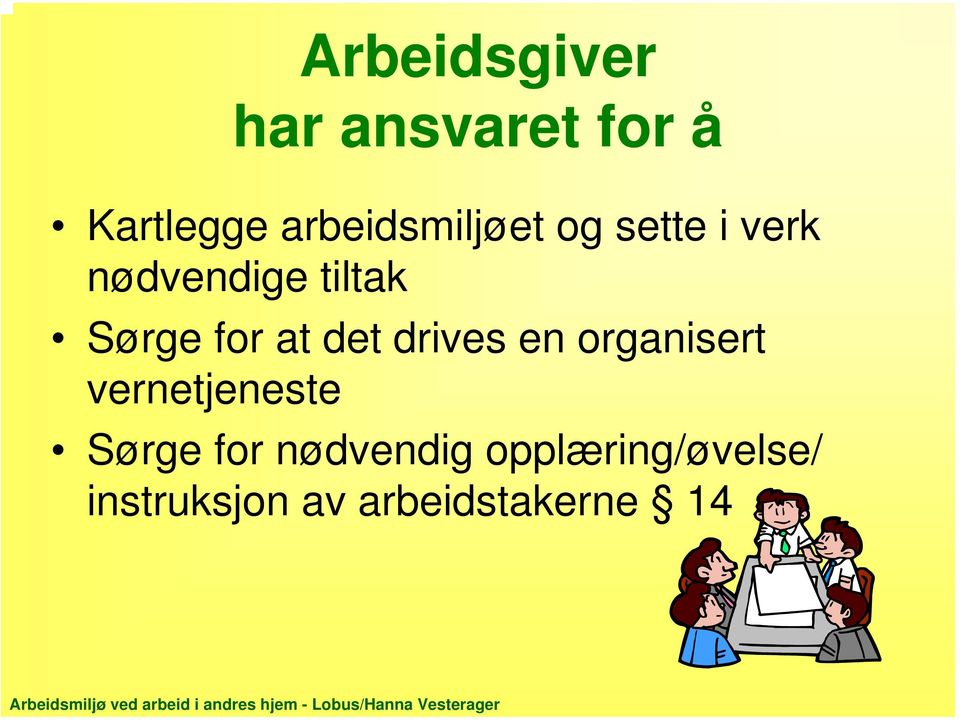 Sørge for at det drives en organisert vernetjeneste