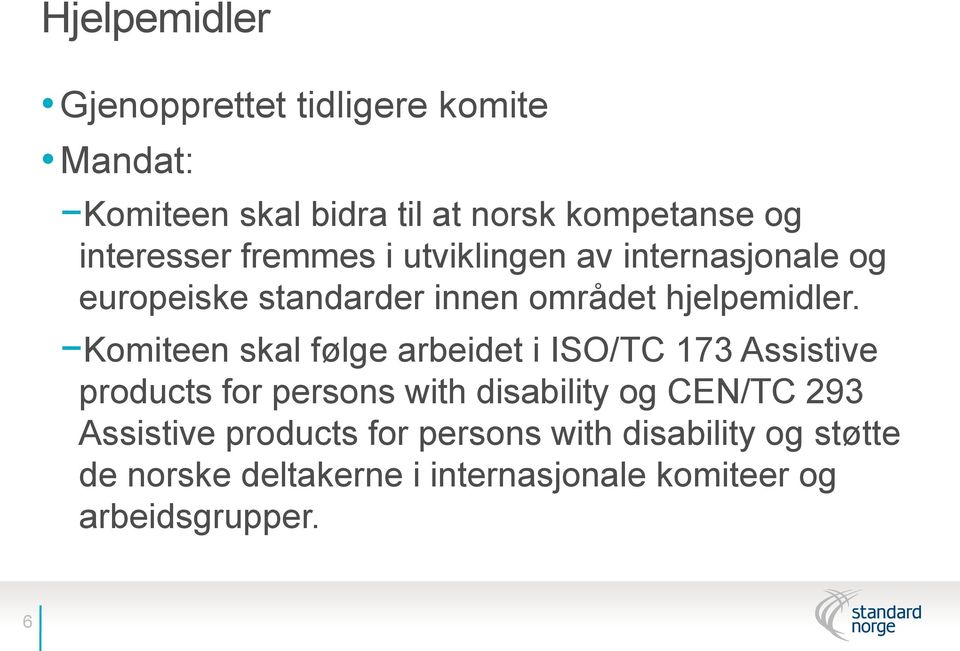 Komiteen skal følge arbeidet i ISO/TC 173 Assistive products for persons with disability og CEN/TC 293