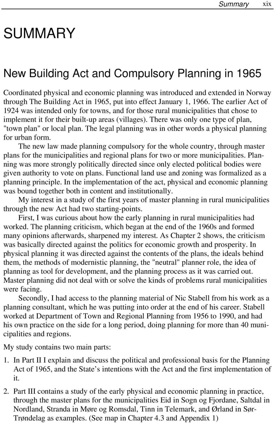 "There was only one type of plan, ""town plan"" or local plan. The legal planning was in other words a physical planning for urban form."