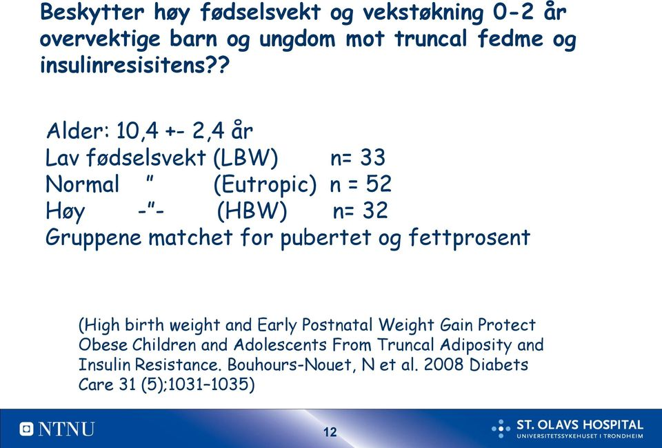 for pubertet og fettprosent (High birth weight and Early Postnatal Weight Gain Protect Obese Children and