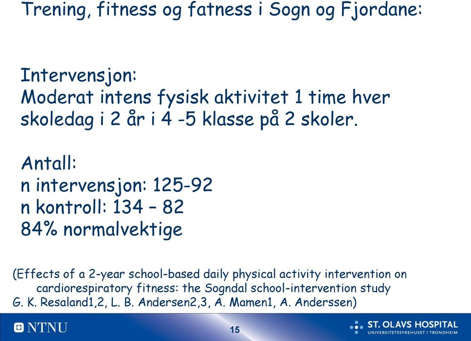 Antall: n intervensjon: 125-92 n kontroll: 134 82 84% normalvektige (Effects of a 2-year school-based