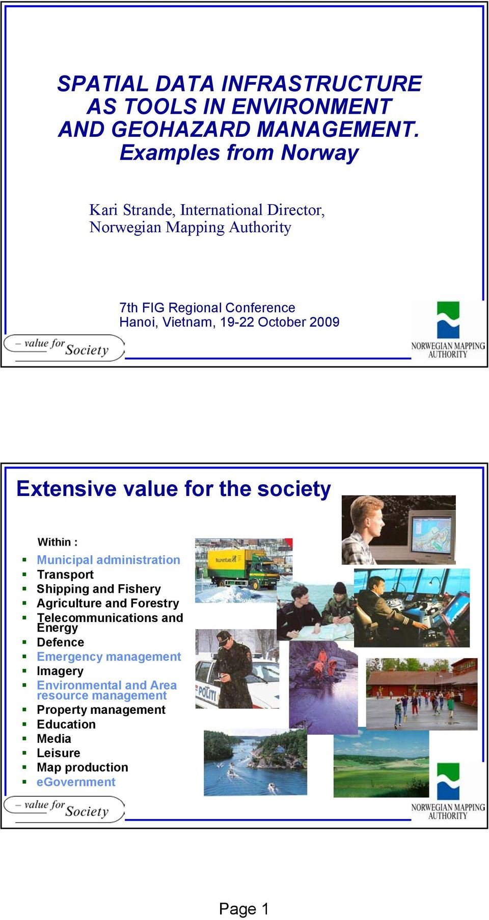 19-22 October 2009 Extensive value for the society Within : Municipal administration Transport Shipping and Fishery Agriculture and