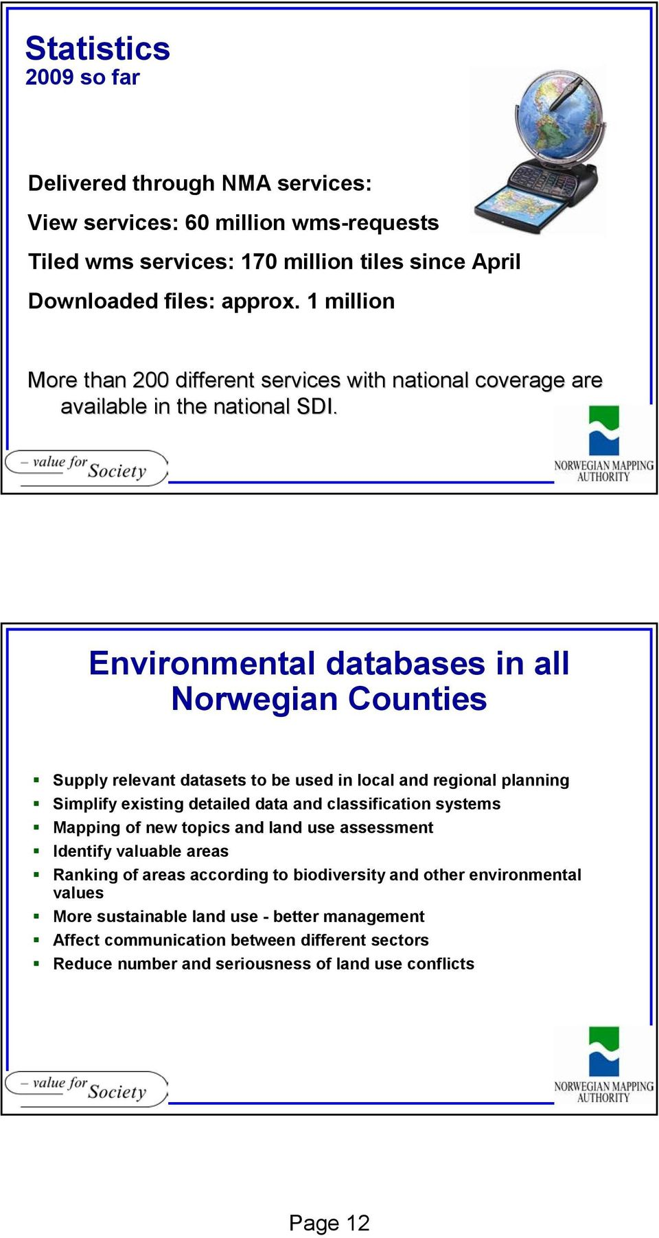 Environmental databases in all Norwegian Counties Supply relevant datasets to be used in local and regional planning Simplify existing detailed data and classification systems Mapping