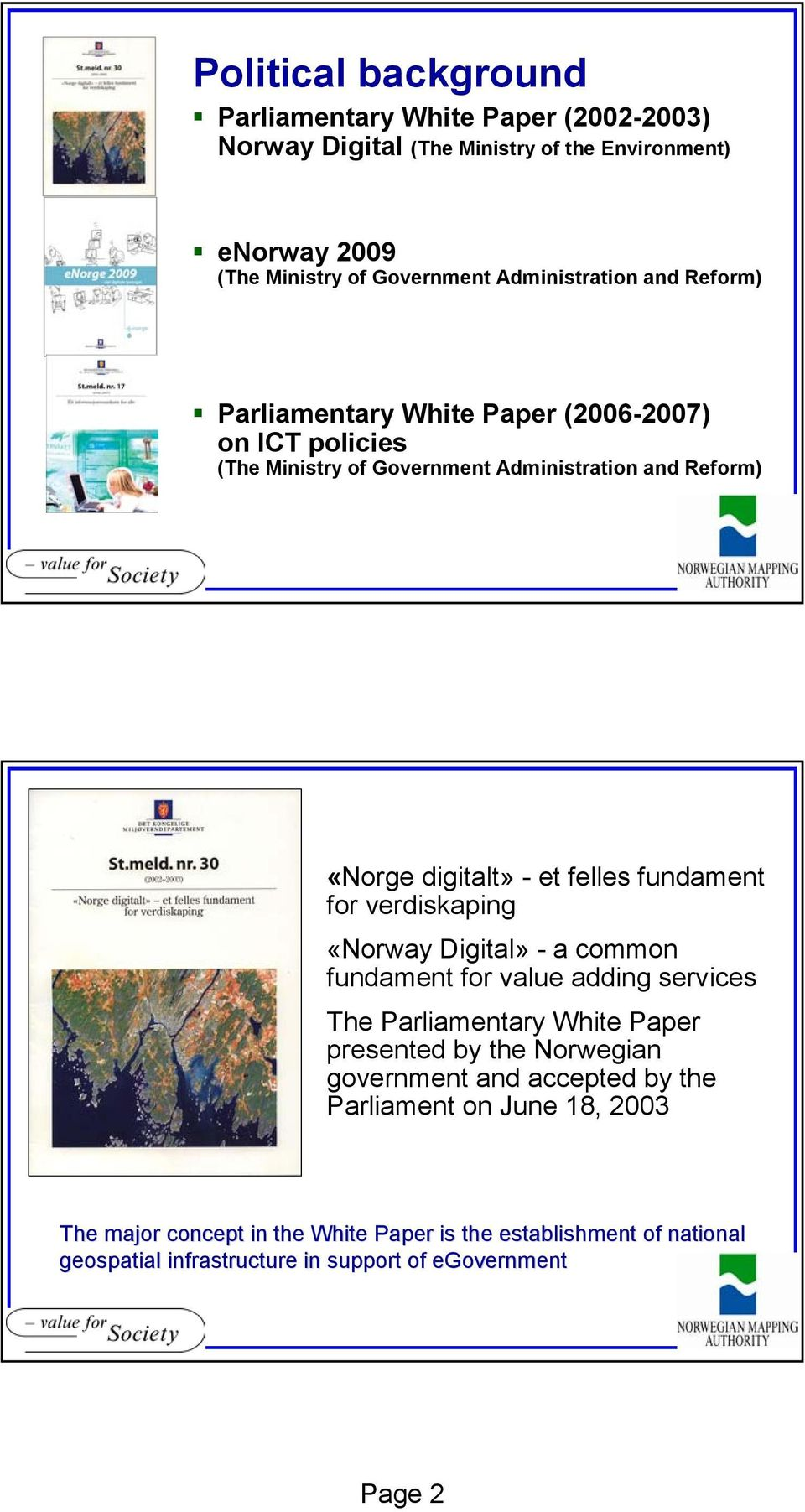 felles fundament for verdiskaping «Norway Digital» - a common fundament for value adding services The Parliamentary White Paper presented by the Norwegian