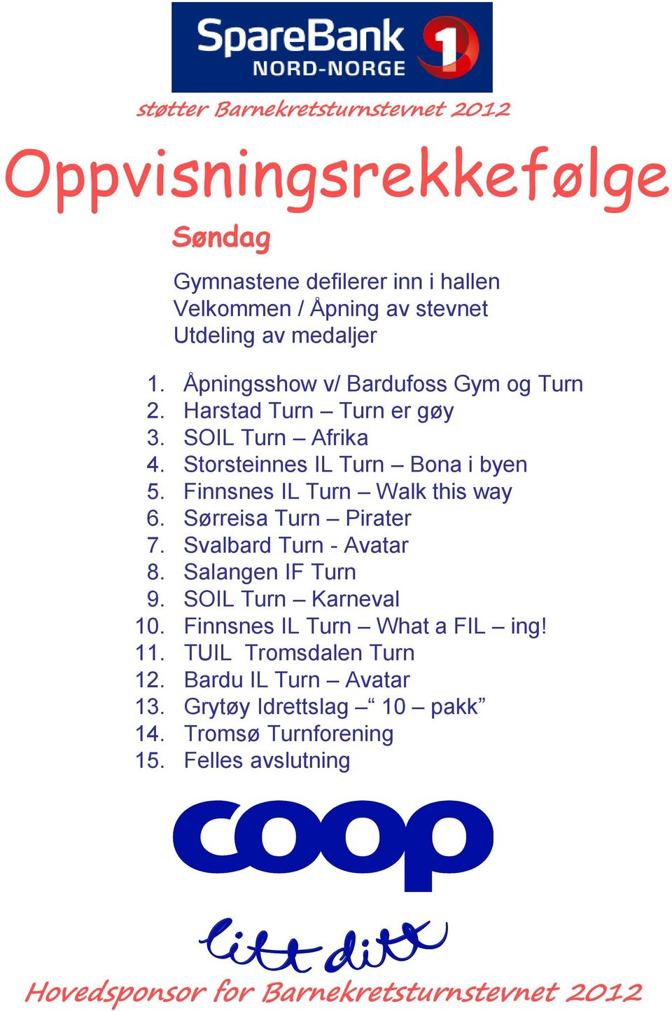 Finnsnes IL Turn Walk this way 6. Sørreisa Turn Pirater 7. Svalbard Turn - Avatar 8. Salangen IF Turn 9. SOIL Turn Karneval 10.