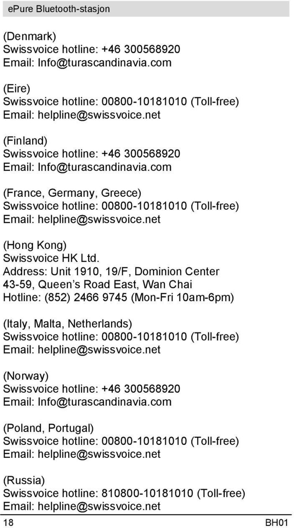com (France, Germany, Greece) Swissvoice hotline: 00800-10181010 (Toll-free) (Hong Kong) Swissvoice HK Ltd.