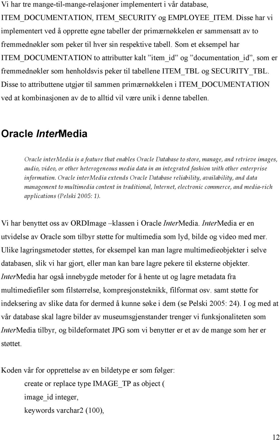 Som et eksempel har ITEM_DOCUMENTATION to attributter kalt item_id og documentation_id, som er fremmednøkler som henholdsvis peker til tabellene ITEM_TBL og SECURITY_TBL.