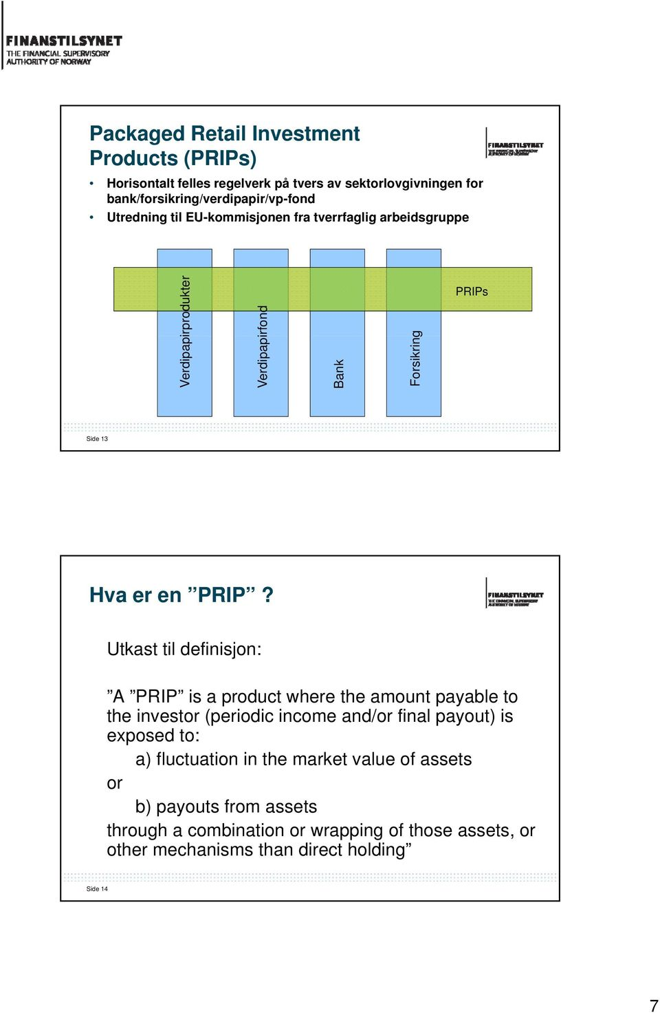Utkast til definisjon: A PRIP is a product where the amount payable to the investor (periodic income and/or final payout) is exposed to: a)