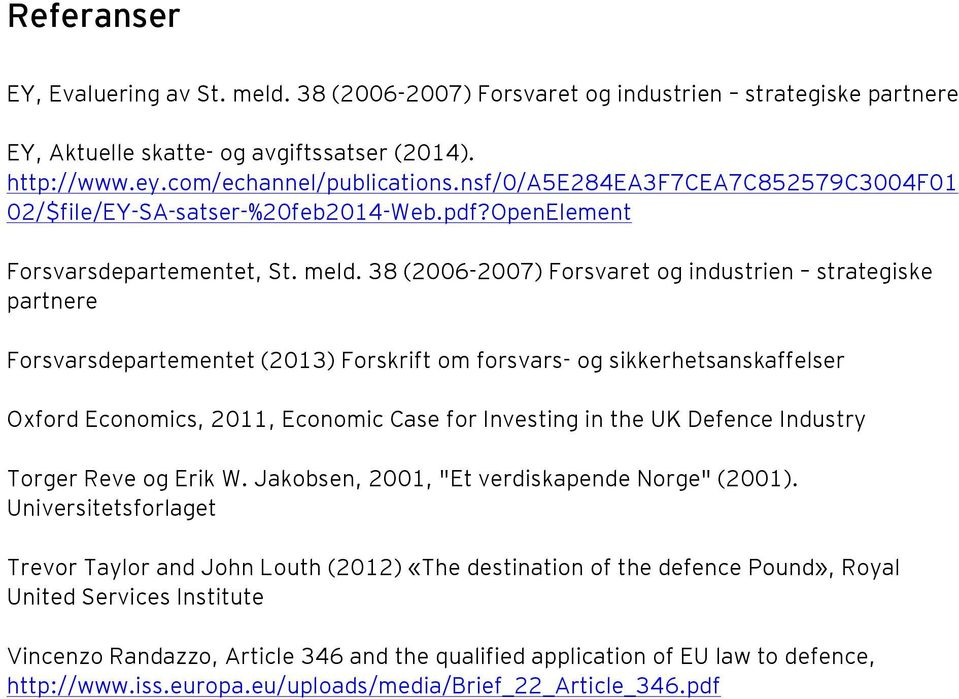 38 (2006-2007) Forsvaret og industrien strategiske partnere Forsvarsdepartementet (2013) Forskrift om forsvars- og sikkerhetsanskaffelser Oxford Economics, 2011, Economic Case for Investing in the UK