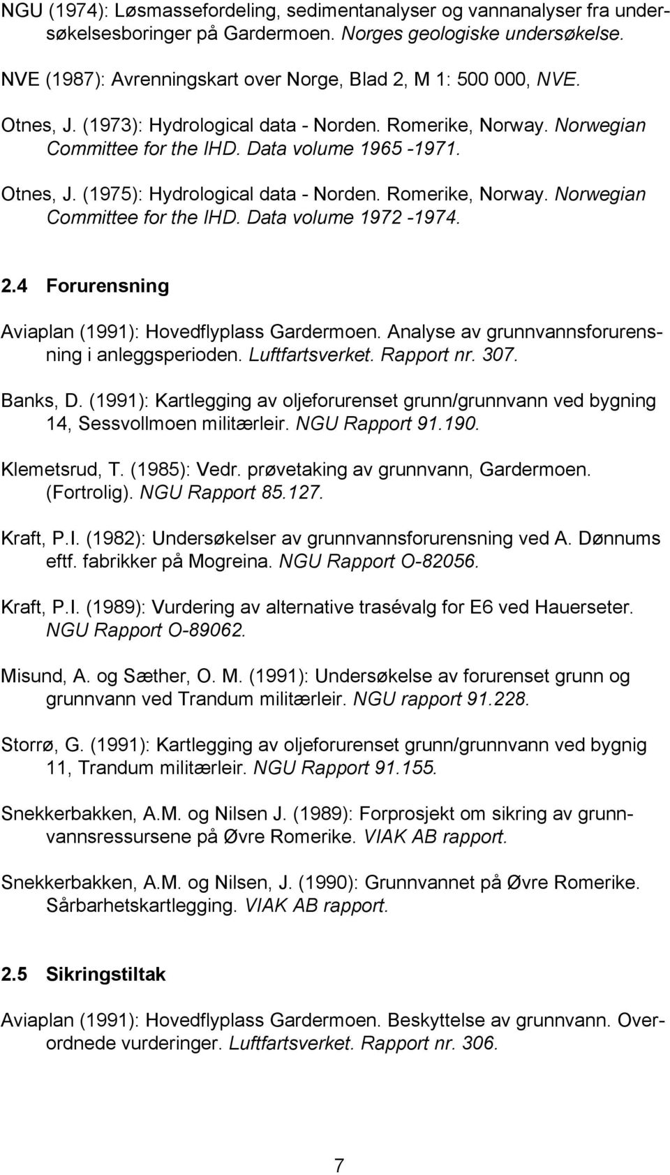 Romerike, Norway. Norwegian Committee for the IHD. Data volume 1972-1974. 2.4 Forurensning Aviaplan (1991): Hovedflyplass Gardermoen. Analyse av grunnvannsforurensning i anleggsperioden.