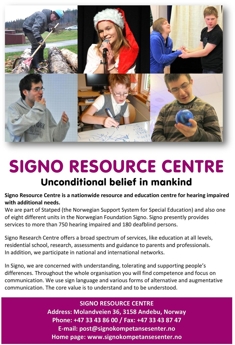 Signo presently provides services to more than 750 hearing impaired and 180 deafblind persons.