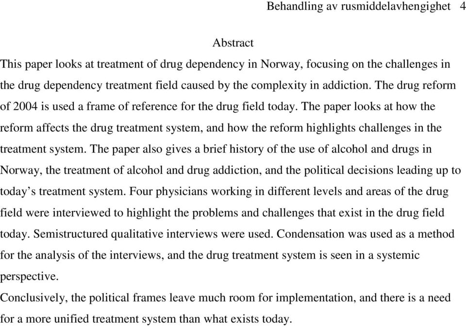 The paper looks at how the reform affects the drug treatment system, and how the reform highlights challenges in the treatment system.