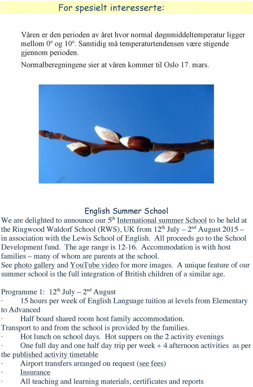 English Summer School We are delighted to announce our 5 th International summer School to be held at the Ringwood Waldorf School (RWS), UK from 12 th July 2 nd August 2015 in association with the