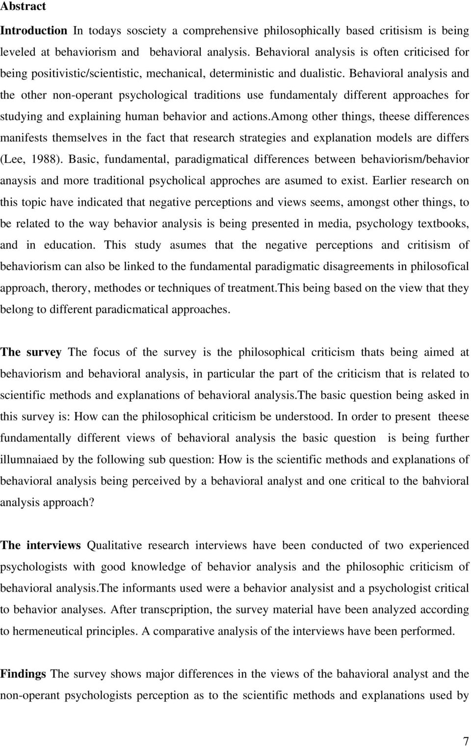 Behavioral analysis and the other non-operant psychological traditions use fundamentaly different approaches for studying and explaining human behavior and actions.