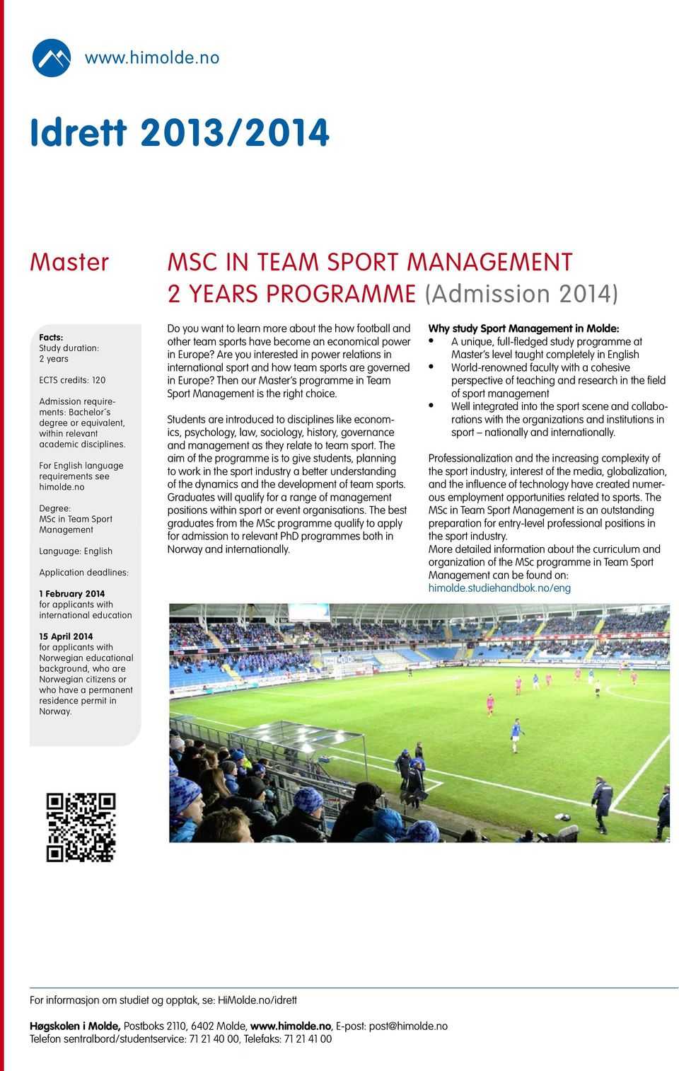 no Degree: MSc in Team Sport Management Language: English Application deadlines: 1 February 2014 for applicants with international education 15 April 2014 for applicants with Norwegian educational