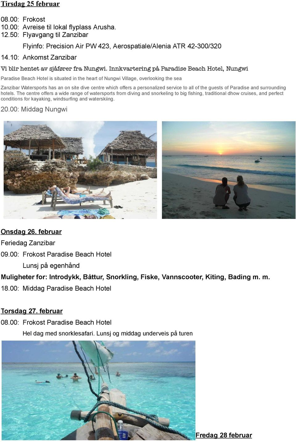 Innkvartering på Paradise Beach Hotel, Nungwi Paradise Beach Hotel is situated in the heart of Nungwi Village, overlooking the sea Zanzibar Watersports has an on site dive centre which offers a
