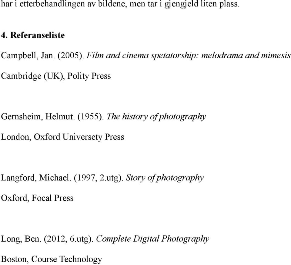 (1955). The history of photography London, Oxford Universety Press Langford, Michael. (1997, 2.utg).