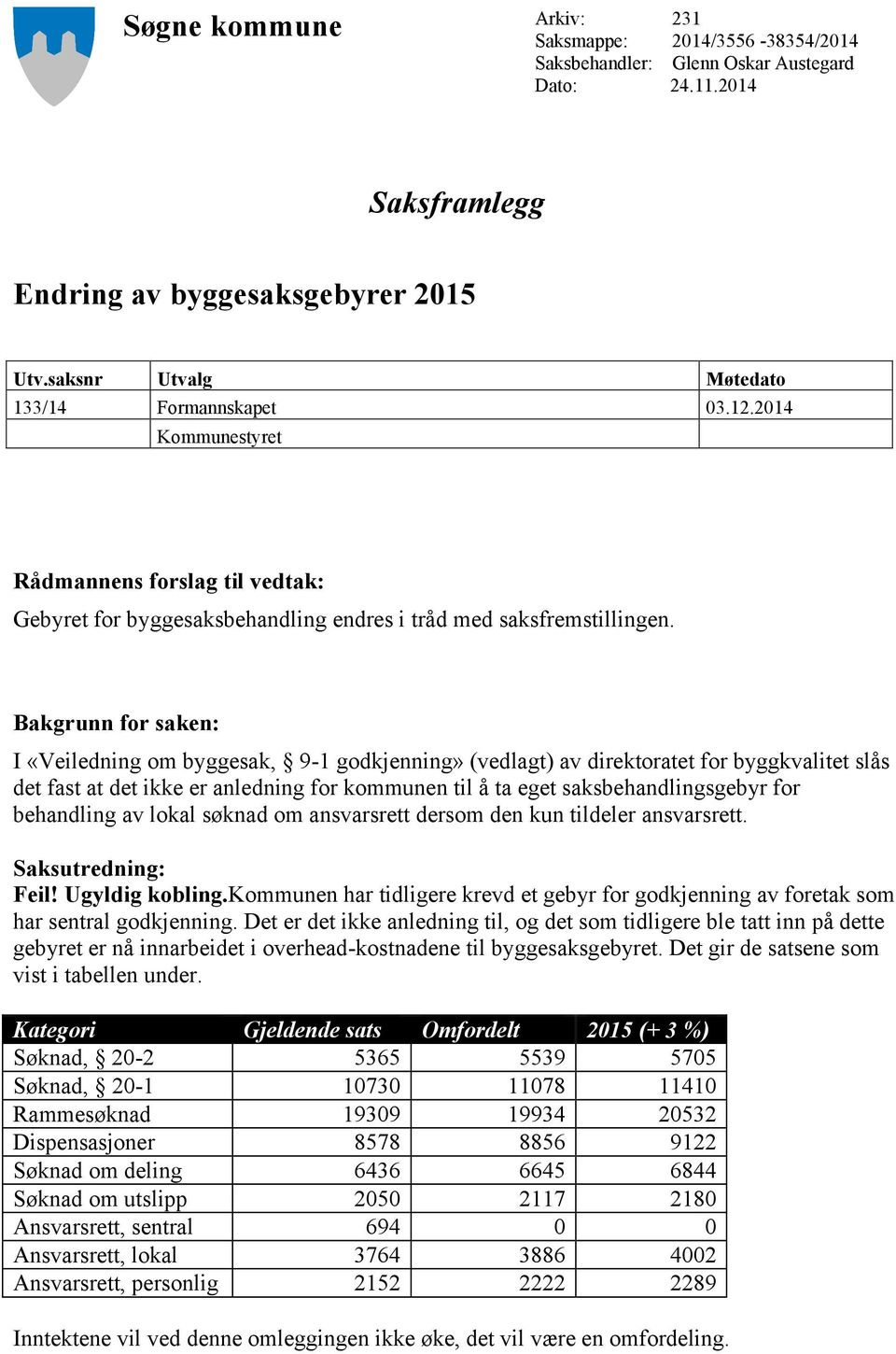 Bakgrunn for saken: I «Veiledning om byggesak, 9-1 godkjenning» (vedlagt) av direktoratet for byggkvalitet slås det fast at det ikke er anledning for kommunen til å ta eget saksbehandlingsgebyr for