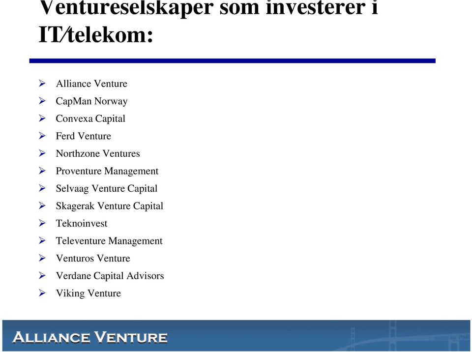 Management Selvaag Venture Capital Skagerak Venture Capital Teknoinvest