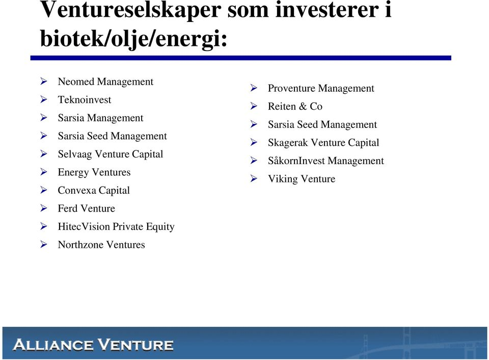 Capital Ferd Venture HitecVision Private Equity Northzone Ventures Proventure Management