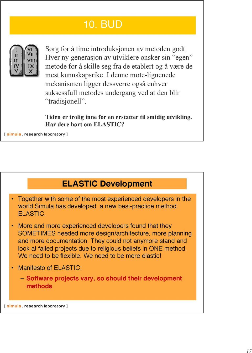 Har dere hørt om ELASTIC? ELASTIC Development Together with some of the most experienced developers in the world Simula has developed a new best-practice method: ELASTIC.