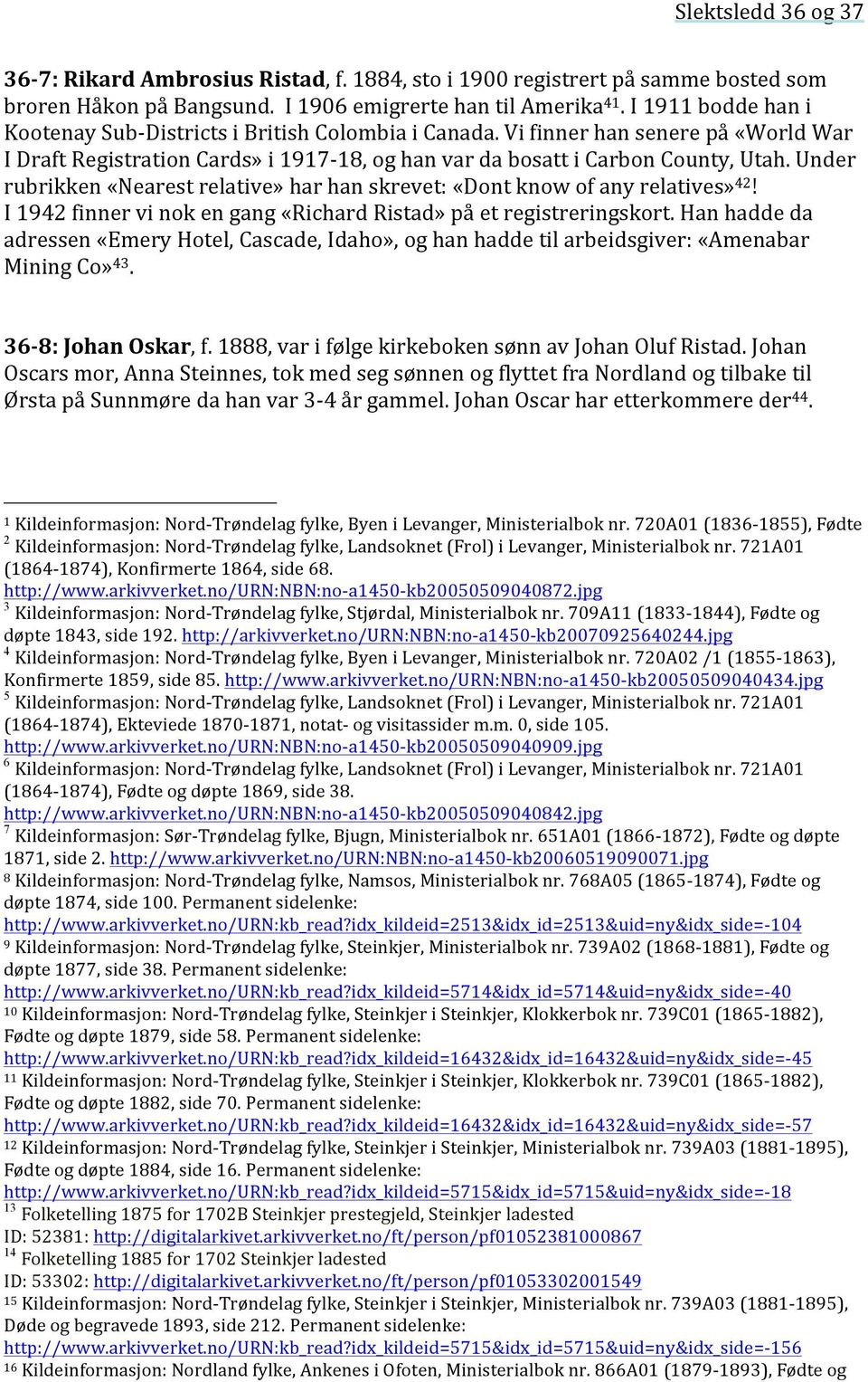 Under rubrikken «Nearest relative» har han skrevet: «Dont know of any relatives» 42! I 1942 finner vi nok en gang «Richard Ristad» på et registreringskort.