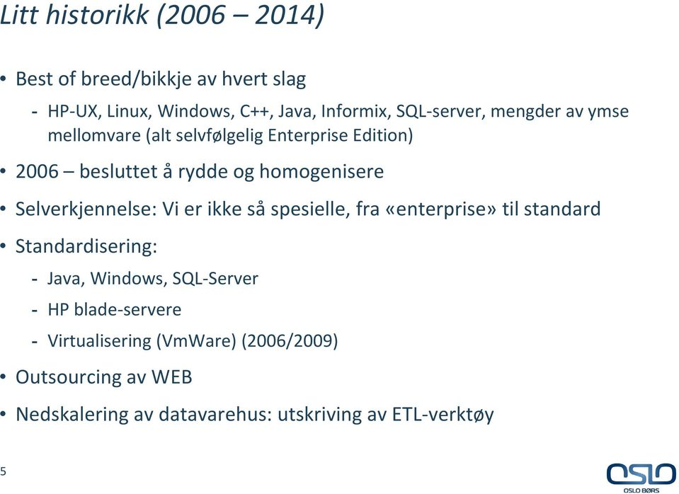 Selverkjennelse: Vi er ikke så spesielle, fra «enterprise» til standard Standardisering: - Java, Windows, SQL-Server -