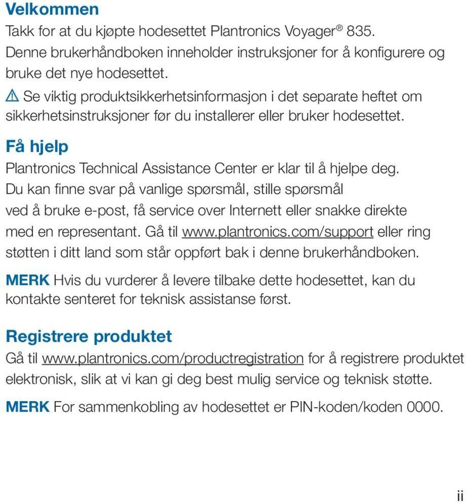 Få hjelp Plantronics Technical Assistance Center er klar til å hjelpe deg.