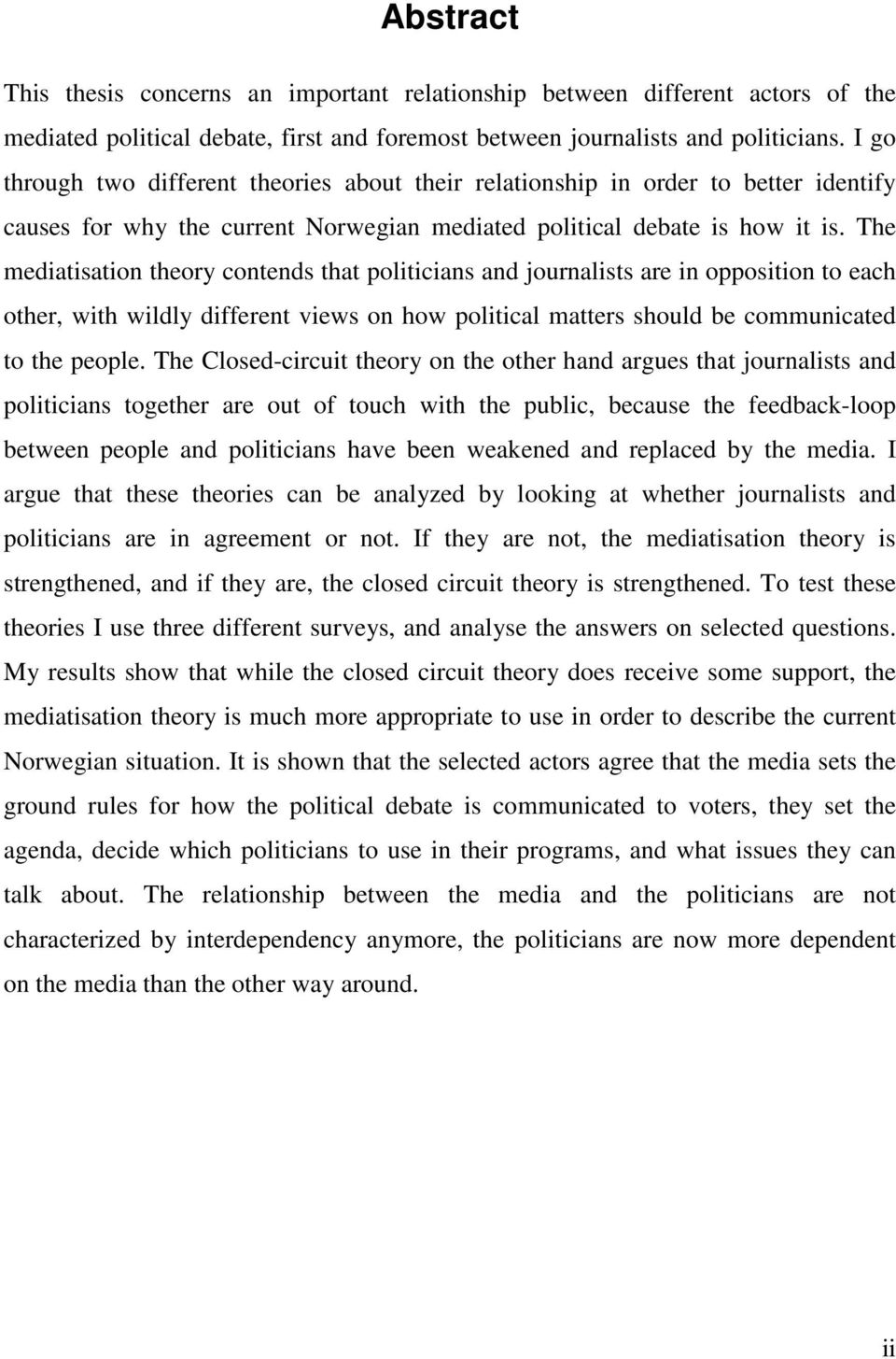 The mediatisation theory contends that politicians and journalists are in opposition to each other, with wildly different views on how political matters should be communicated to the people.