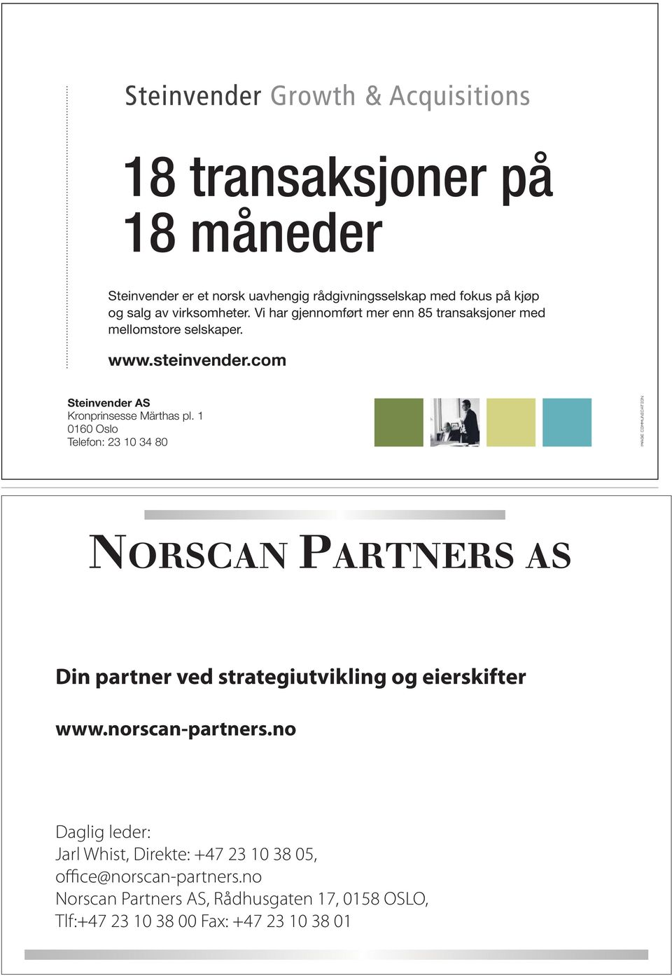 1 0160 Oslo Telefon: 23 10 34 80 Image Communication Din partner ved strategiutvikling og eierskifter www.norscan-partners.