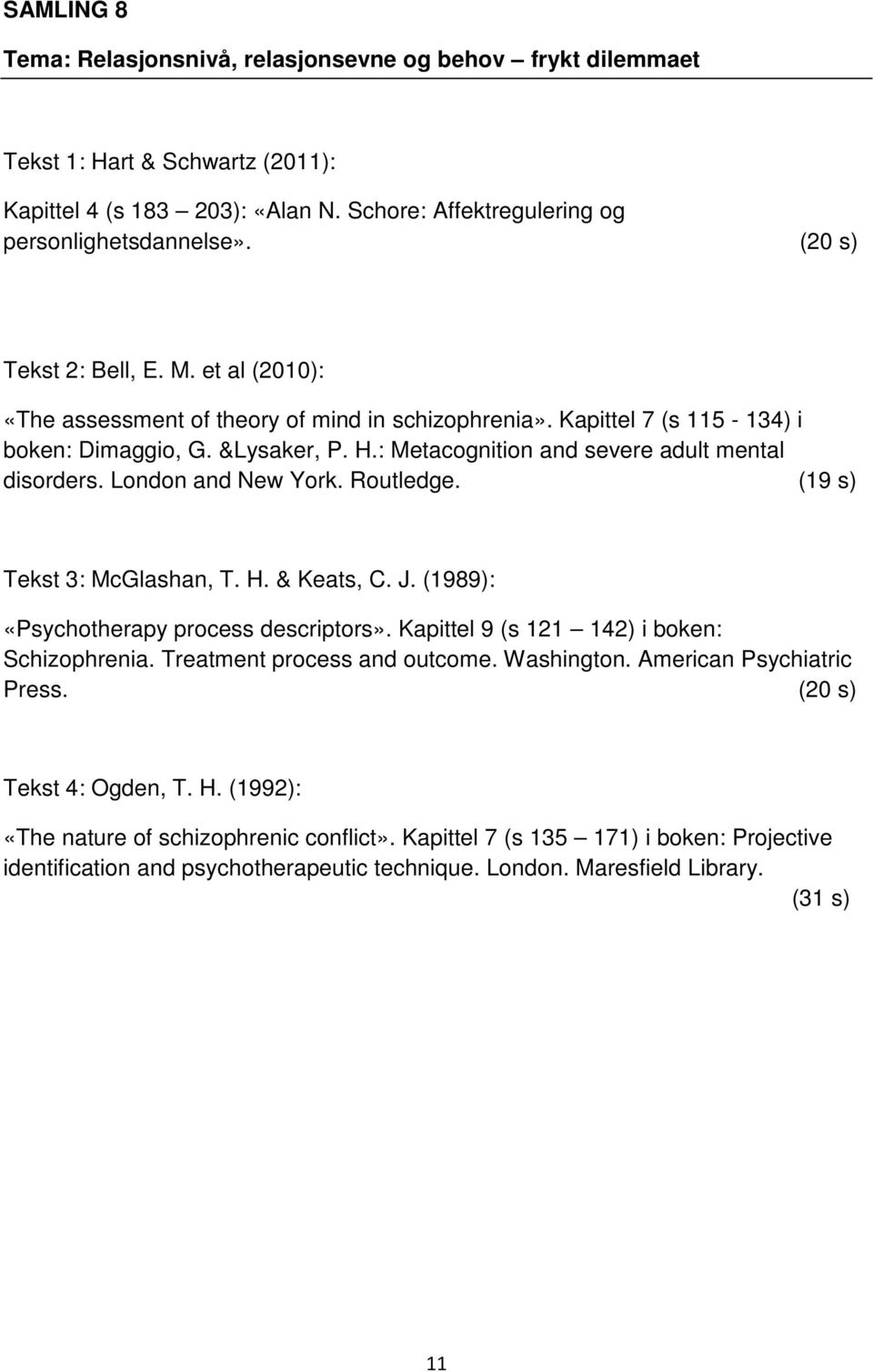 : Metacognition and severe adult mental disorders. London and New York. Routledge. (19 s) Tekst 3: McGlashan, T. H. & Keats, C. J. (1989): «Psychotherapy process descriptors».
