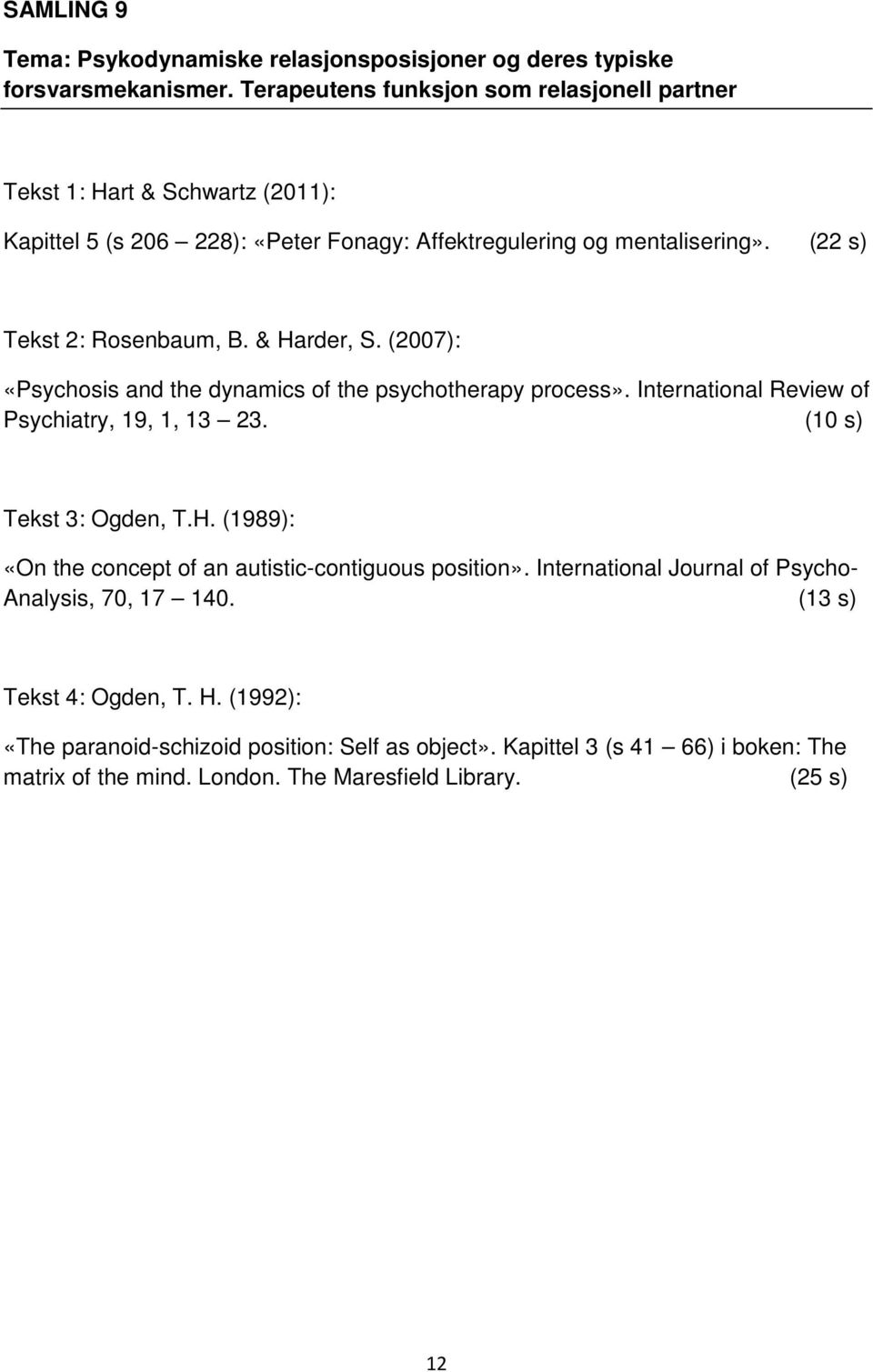& Harder, S. (2007): «Psychosis and the dynamics of the psychotherapy process». International Review of Psychiatry, 19, 1, 13 23. (10 s) Tekst 3: Ogden, T.H. (1989): «On the concept of an autistic-contiguous position».