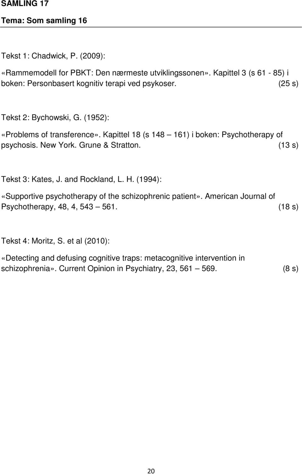 Kapittel 18 (s 148 161) i boken: Psychotherapy of psychosis. New York. Grune & Stratton. (13 s) Tekst 3: Kates, J. and Rockland, L. H.