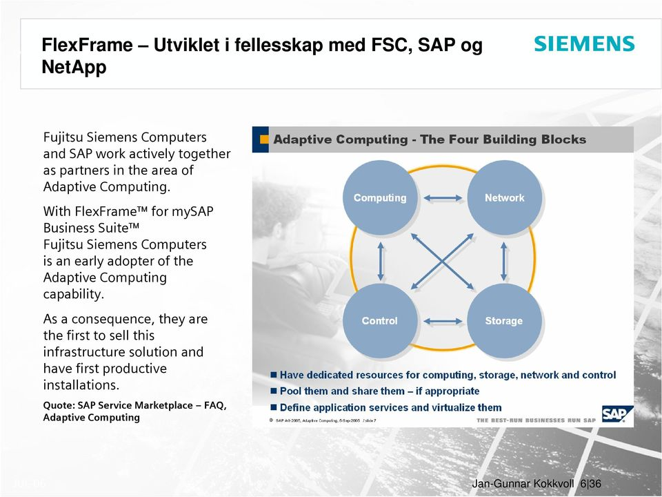 With FlexFrame for mysap Business Suite Fujitsu Siemens Computers is an early adopter of the Adaptive Computing capability.