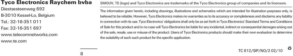 However, Tyco Electronics makes no warranties as to its accuracy or completeness and disclaims any liability in connection with its use.