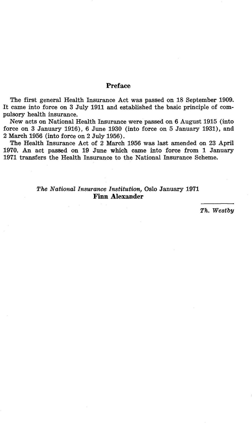 New acts on National Health Insurance were passed on 6 August 1915 (into force on 3 January 1916), 6 June 1930 (into force on 5 January 1931), and 2 March 1956