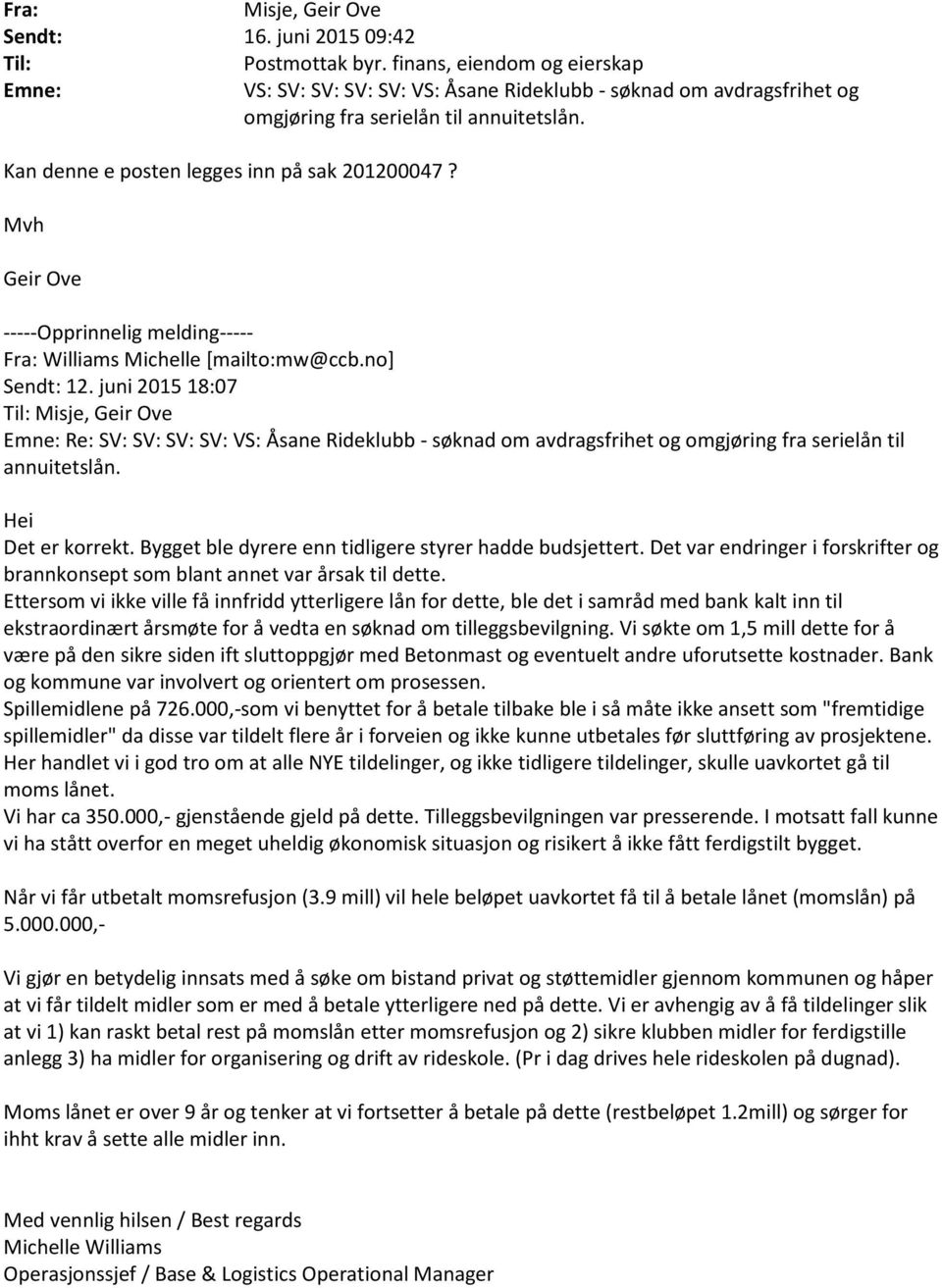 Mvh Geir Ove -----Opprinnelig melding----- Fra: Williams Michelle [mailto:mw@ccb.no] Sendt: 12.