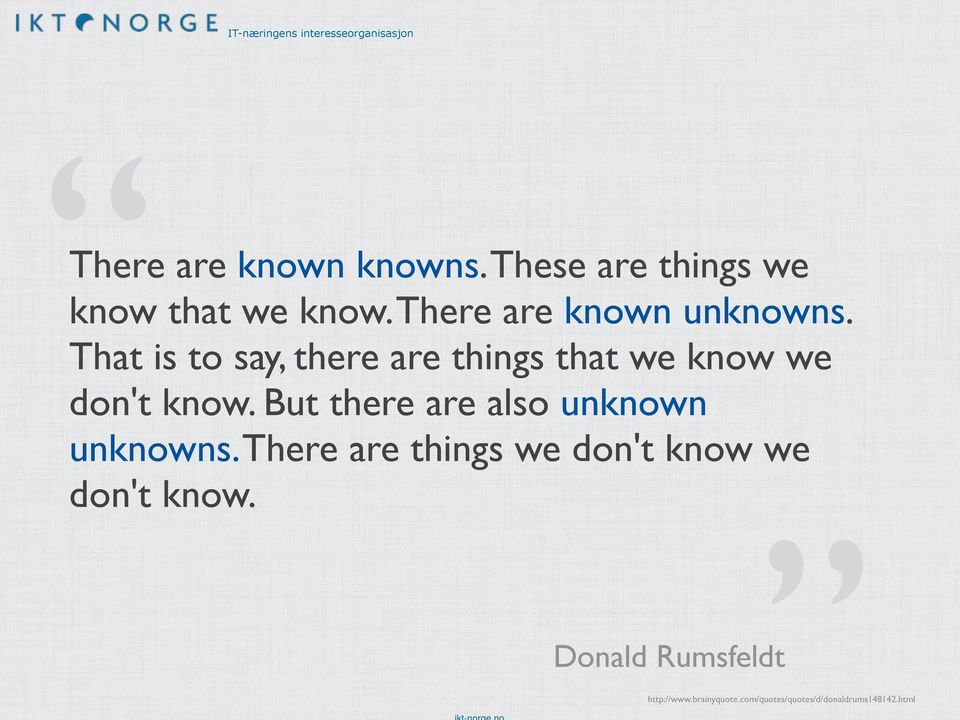 That is to say, there are things that we know we don't know.