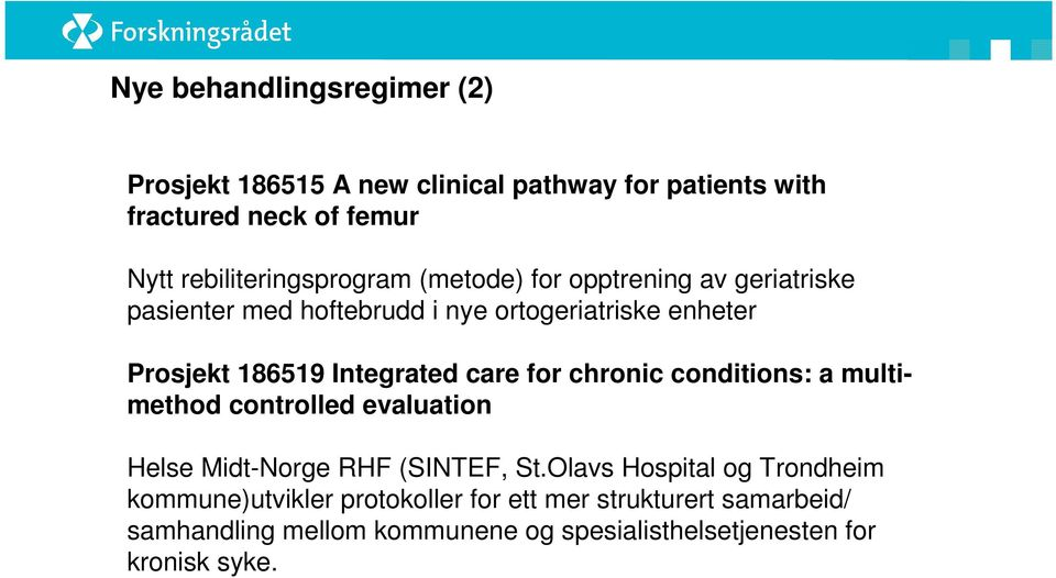 186519 Integrated care for chronic conditions: a multimethod controlled evaluation Helse Midt-Norge RHF (SINTEF, St.