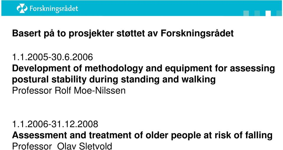 stability during standing and walking Professor Rolf Moe-Nilssen 1.1.2006-31.
